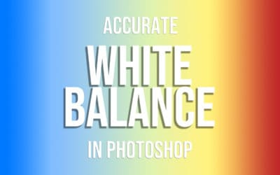 Accurate White Balance Adjustments In Photoshop